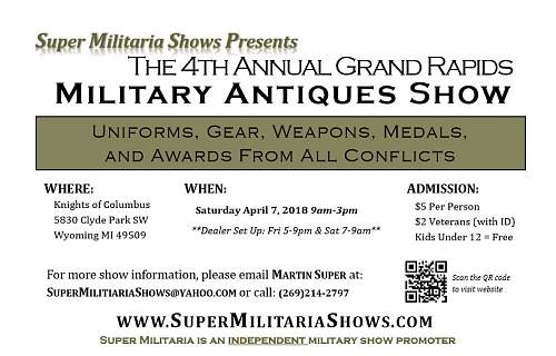 Grand Rapids, Michigan Military Antique Show April, 7th 2018 SOLD OUT ON DEALER TABLES!