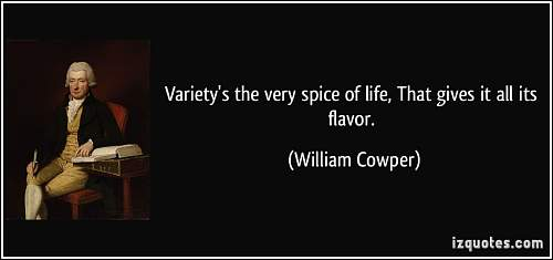 Click image for larger version.  Name:quote-variety-s-the-very-spice-of-life-that-gives-it-all-its-flavor-william-cowper-43756.jpg Views:657 Size:39.3 KB ID:753129