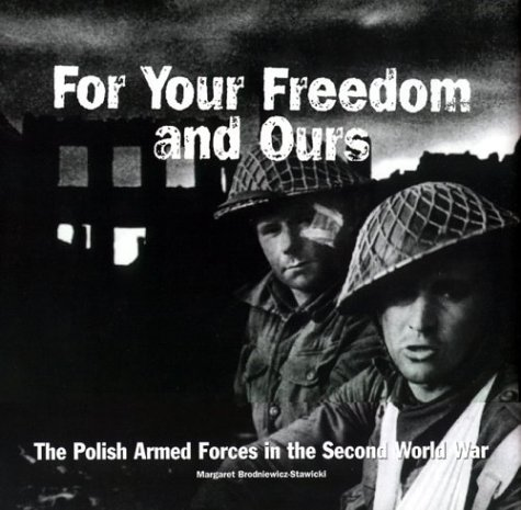 For your freedom and ours: The Polish Armed Forces in the Second World War