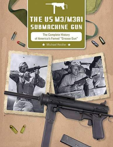"""The U.S. M3 / M3A1 Submachine Gun The Complete History of America's Famed """"Grease Gun"""""""